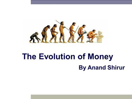 The Evolution of Money By Anand Shirur. 2 What does money signify ? Agenda The ladder of economic civilization The second evolutionary step Gold Standard.