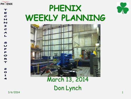 3/6/2014 1 PHENIX WEEKLY PLANNING March 13, 2014 Don Lynch.