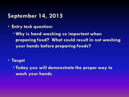 Entry task question: Why is hand washing so important when preparing food? What could result in not washing your hands before preparing foods? Target Today.