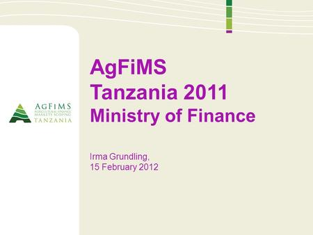 AgFiMS Tanzania 2011 Ministry of Finance Irma Grundling, 15 February 2012.