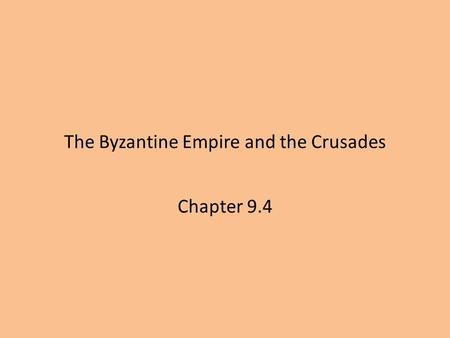 The Byzantine Empire and the Crusades Chapter 9.4.