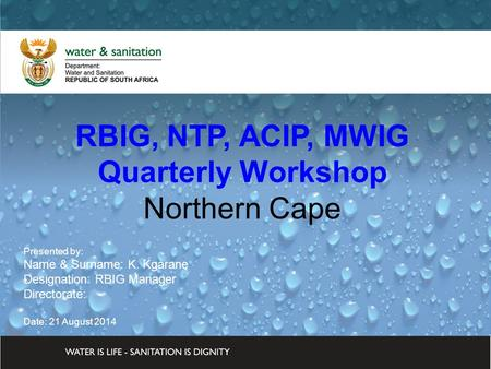 DWA CORPORATE IDENTITY Presented by: Johan Maree Deputy Director: Media Production 12 December 2012 RBIG, NTP, ACIP, MWIG Quarterly Workshop Northern Cape.