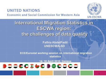International Migration Statistics in ESCWA region: the challenges of data quality the challenges of data quality ECE/Eurostat working session on international.