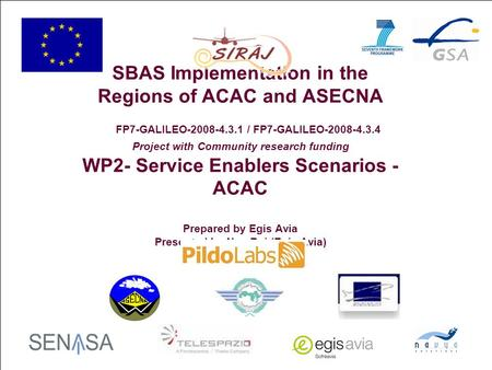 1 SBAS Implementation in the Regions of ACAC and ASECNA FP7-GALILEO-2008-4.3.1 / FP7-GALILEO-2008-4.3.4 Project with Community research funding WP2- Service.