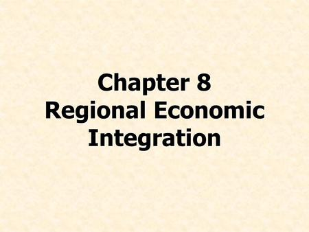 Chapter 8 Regional Economic Integration. © Prentice Hall, 2008International Business 4e Chapter 8 - 2 Chapter Preview Define each level of regional integration.