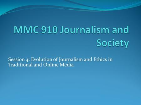 Session 4: Evolution of Journalism and Ethics in Traditional and Online Media.