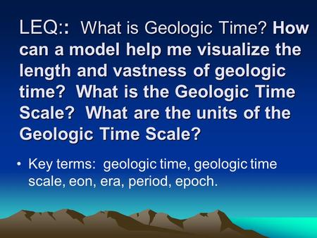 LEQ:: What is Geologic Time