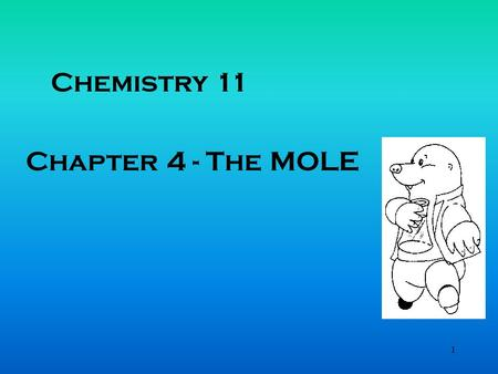 1 Chemistry 11 Chapter 4 - The MOLE. 2 Relative Atomic Mass Dalton, concerned with how much one element could combine with a given amount of element,