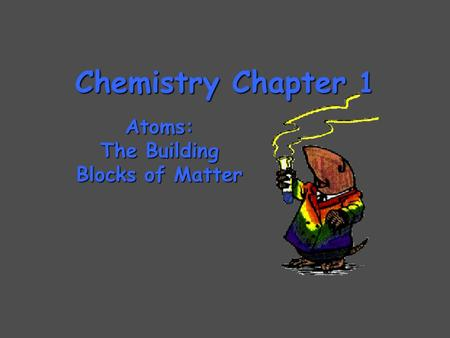 Chemistry Chapter 1 Atoms: The Building Blocks of Matter.
