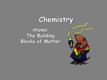 Chemistry Atoms: The Building Blocks of Matter Dalton's Atomic Theory (1808)  Atoms cannot be subdivided, created, or destroyed  Atoms of different.
