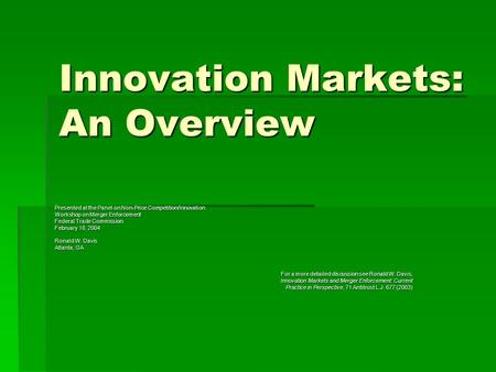 Innovation Markets: An Overview Presented at the Panel on Non-Price Competition/Innovation Workshop on Merger Enforcement Federal Trade Commission February.