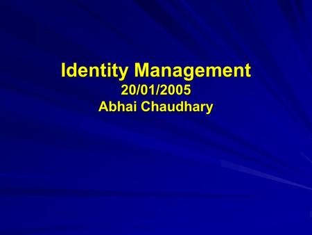 Identity Management 20/01/2005 Abhai Chaudhary. Facts Today, many organizations routinely create and manage user identities and access privileges in 25.
