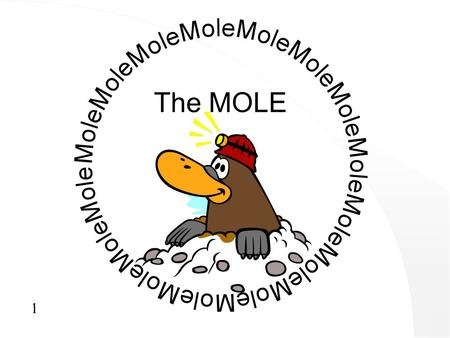 "1 The MOLE. 2 Atoms and molecules are very, very small, but we still need to ""count"" them."