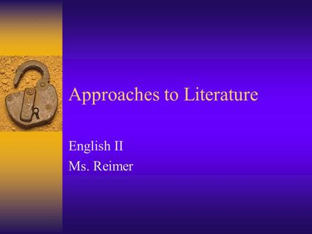 Approaches to Literature English II Ms. Reimer. I. ELEMENTS  There are 5 key elements of any piece of written work:  A. Setting  B. Characters  C.