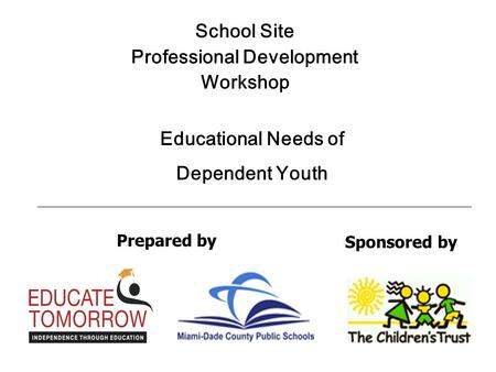Sponsored by School Site Professional Development Workshop Prepared by Educational Needs of Dependent Youth.