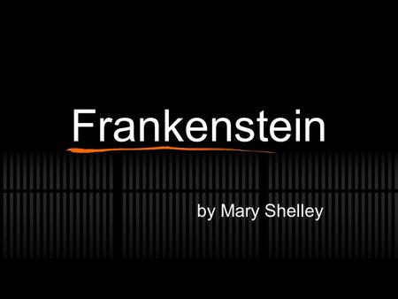 Frankenstein by Mary Shelley. Key Facts Type of work: Novel Genre: Gothic Science Fiction (mystery, horror, & the supernatural) Time and place written.