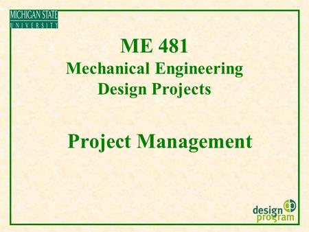 ME 481 Mechanical Engineering Design Projects Project Management.