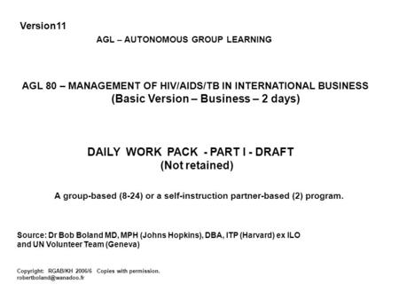Version11 AGL – AUTONOMOUS GROUP LEARNING AGL 80 – MANAGEMENT OF HIV/AIDS/TB <strong>IN</strong> INTERNATIONAL BUSINESS (Basic Version – Business – 2 days) DAILY WORK PACK.