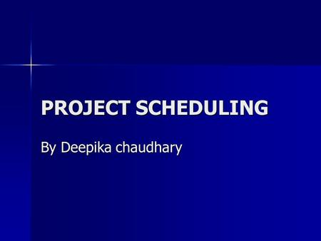 PROJECT SCHEDULING By Deepika chaudhary. Project Scheduling Scheduling means estimation of time and resources required to complete activities and organise.