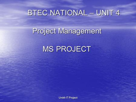 Unit4-IT Project BTEC NATIONAL – UNIT 4 Project Management MS PROJECT.