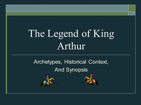 The Legend of King Arthur Archetypes, Historical Context, And Synopsis.
