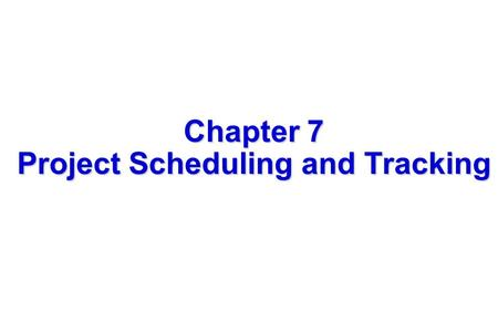 1 Chapter 7 Project Scheduling and Tracking. 2 Project Scheduling   Includes   Task Sets   Concept Development   Project Tracking   Involves.