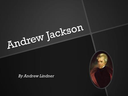 Andrew Jackson By Andrew Lindner. Basics Basics Andrew Jackson was born in 1761 in Waxhaw, South Carolina. Andrew Jackson was born in 1761 in Waxhaw,