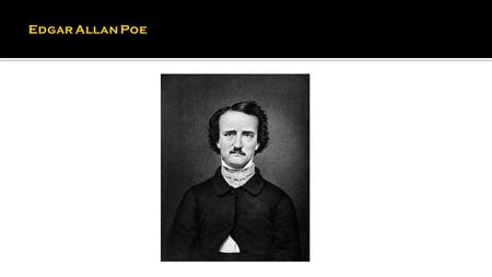 I became insane, with long intervals of horrible sanity. — Edgar Allan Poe 19 th Century Genius 1809-1849 Edgar Allan Poe.