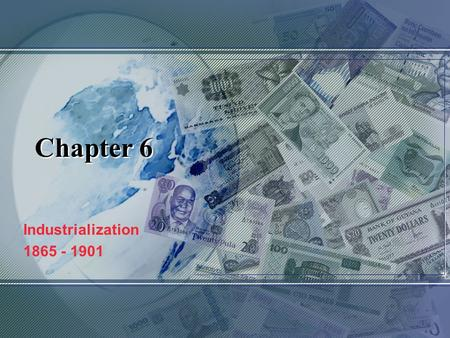 Chapter 6 Industrialization 1865 - 1901.