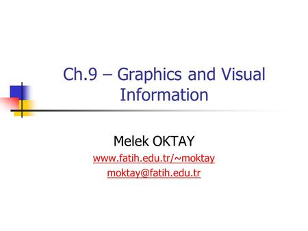 Ch.9 – Graphics and Visual Information Melek OKTAY