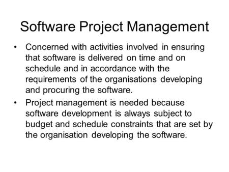 Concerned with activities involved in ensuring that software is delivered on time and on schedule and in accordance with the requirements of the organisations.