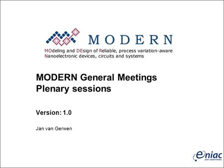 MODERN General Meetings Plenary sessions Version: 1.0 Jan van Gerwen.