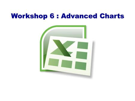 Workshop 6 : Advanced Charts. Gantt Chart A Gantt chart is a horizontal bar chart often used in project management applications. Excel does not support.