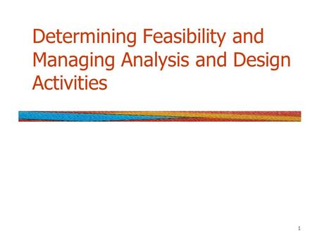 1 Determining Feasibility and Managing Analysis and Design Activities.