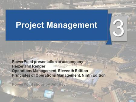 © 2014 Pearson Education, Inc.3 - 1 Project Management 3 PowerPoint presentation to accompany Heizer and Render Operations Management, Eleventh Edition.