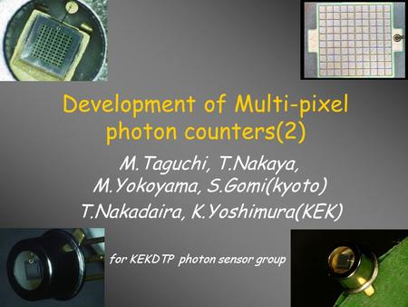 Development of Multi-pixel photon counters(2) M.Taguchi, T.Nakaya, M.Yokoyama, S.Gomi(kyoto) T.Nakadaira, K.Yoshimura(KEK) for KEKDTP photon sensor group.