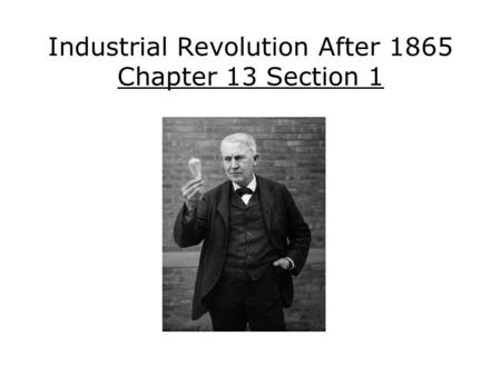 Industrial Revolution After 1865 Chapter 13 Section 1.
