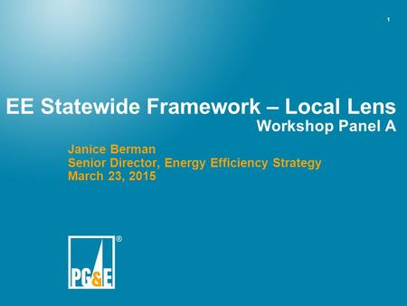 1 EE Statewide Framework – Local Lens Workshop Panel A Janice Berman Senior Director, Energy Efficiency Strategy March 23, 2015.