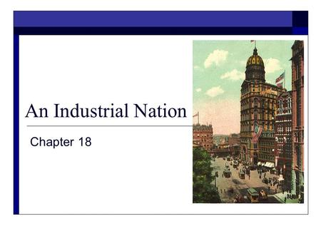 An Industrial Nation Chapter 18 The Second Industrial Revolution Section 1.