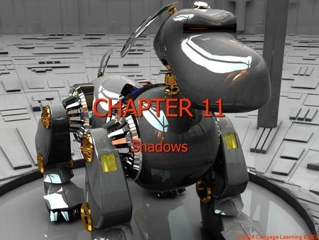 CHAPTER 11 Shadows © 2008 Cengage Learning EMEA. LEARNING OBJECTIVES In this chapter you will learn about: – –Shadow rendering algorithms – –Blinn's shadow.