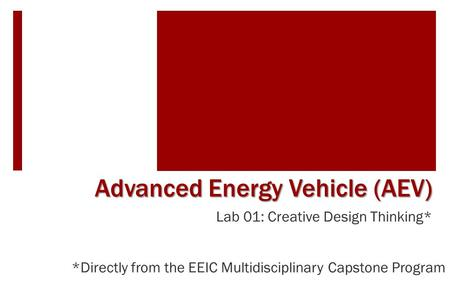 Lab 01: Creative Design Thinking* Advanced Energy Vehicle (AEV) *Directly from the EEIC Multidisciplinary Capstone Program.