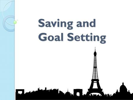 Saving and Goal Setting. In This Lesson: 1. Recognize the importance of goal-setting. 2. Define short term, medium term, and long-term goals. 3. Develop.