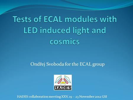 Ondřej Svoboda for the ECAL group HADES collaboration meeting XXV, 19 – 23 November 2012 GSI.