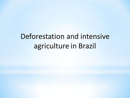 Deforestation and intensive agriculture in Brazil.