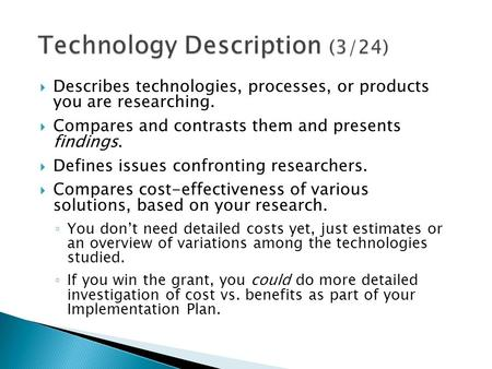  Describes technologies, processes, or products you are researching.  Compares and contrasts them and presents findings.  Defines issues confronting.