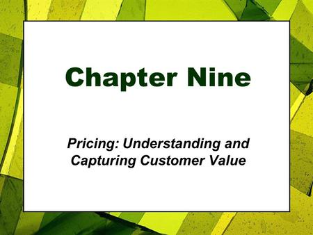Chapter Nine Pricing: Understanding and Capturing Customer Value.