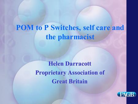 POM to P Switches, self care and the pharmacist Helen Darracott Proprietary Association of Great Britain.