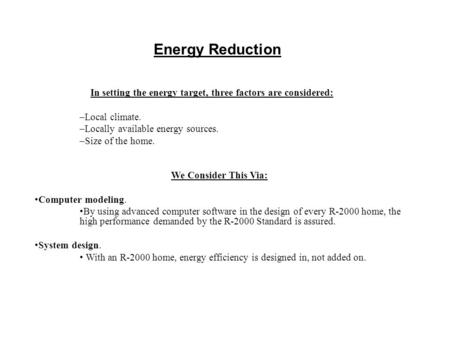 Energy Reduction In setting the energy target, three factors are considered: –Local climate. –Locally available energy sources. –Size of the home. We Consider.