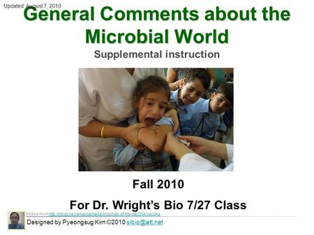 General Comments about the Microbial World Supplemental instruction Designed by Pyeongsug Kim ©2010 Picture from