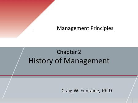 Chapter 2 History of Management Management Principles Craig W. Fontaine, Ph.D.